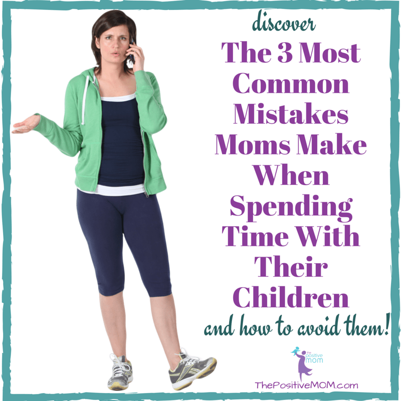 Discover The 3 Most Common Mistakes Parents Make When Spending Time With Their Children and how to avoid them