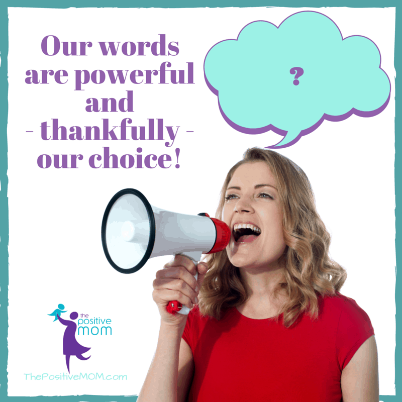 Our words are powerful and -thankfully- our choice!