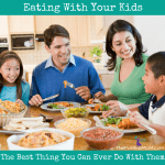 eating with your kids is the best thing you can ever do with them