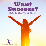 Want success? This is the first step you must take!