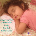 A Proven Way Exhausted Moms Can Get More Sleep