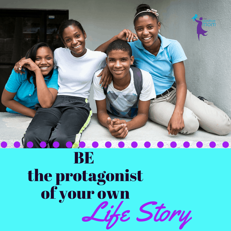BE the protagonist of your own life story