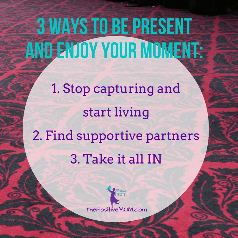 3 ways to BE present and enjoy YOUR moment