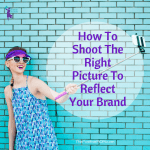 How To Shoot The Right Picture To Reflect Your Brand
