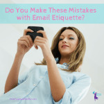 Do You Make These Mistakes With Email Etiquette? Email Etiquette 101