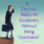 Can you really be successful without being coachable?
