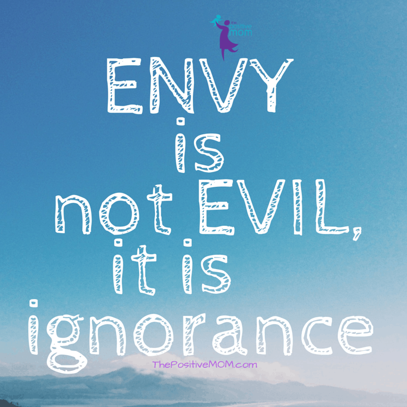 Envy is not evil, it is ignorance!