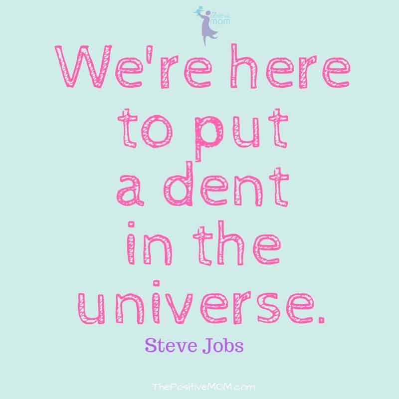 We're here to put a dent in the universe ~ Steve Jobs