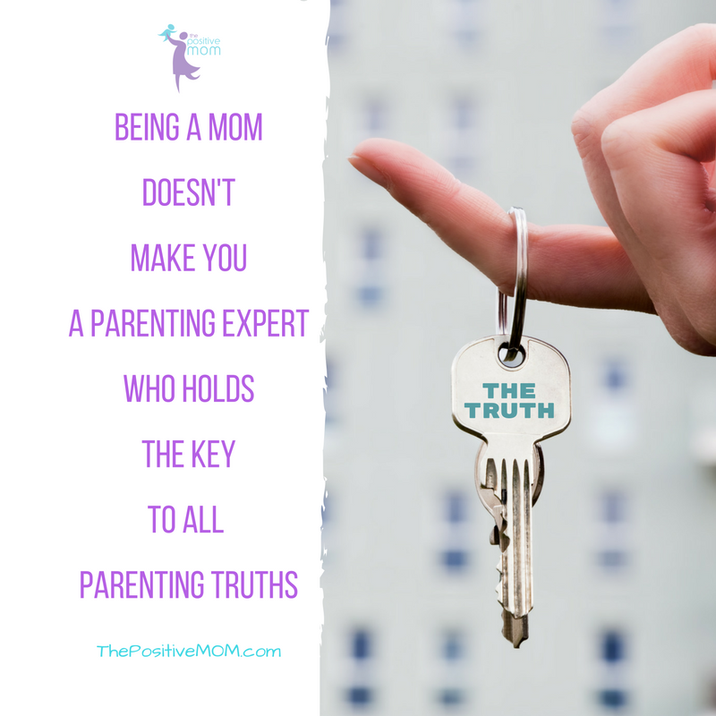 """Being a mom doesn't make you a parenting expert who holds the key to all parenting truths."" Elayna Fernandez ~ The Positive MOM"