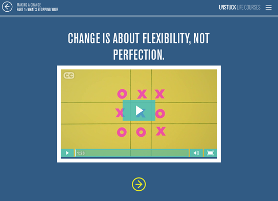 Change is about flexibility, not perfection. Unstuck Life Courses