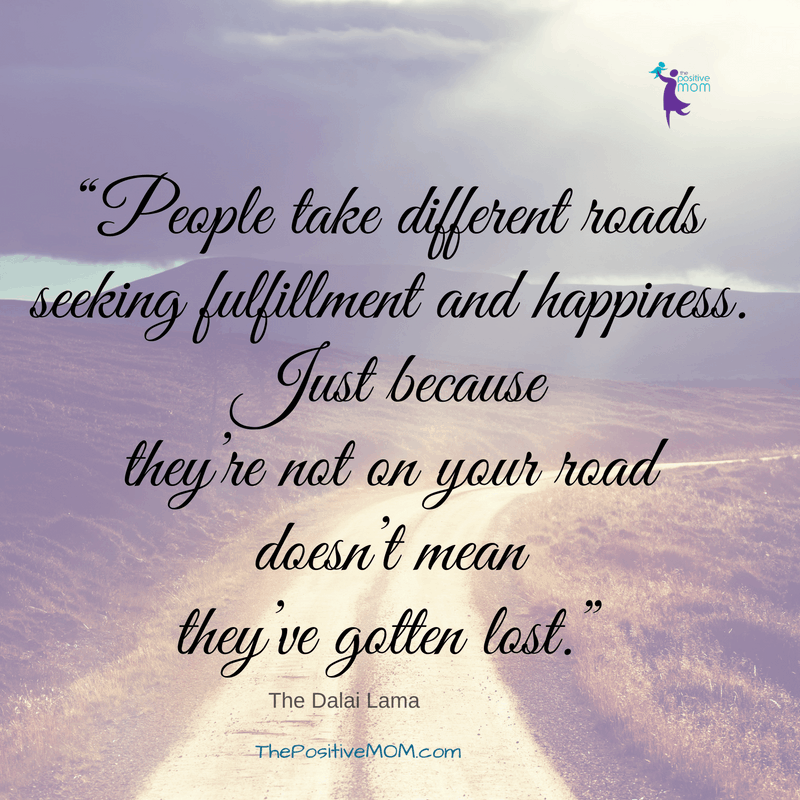 People take different roads seeking fulfillment and happiness. Just because they're not on your road doesn't mean they've gotten lost. The Dalai Lama quote