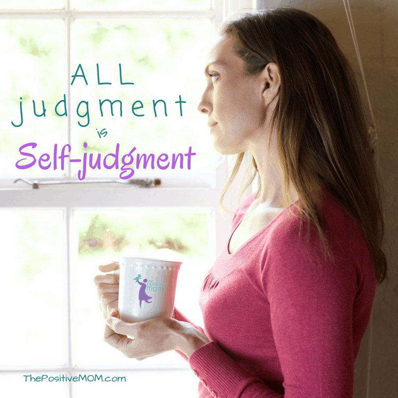 All judgment is self-judgment, so when you judge other moms, it backfires and hurts you!