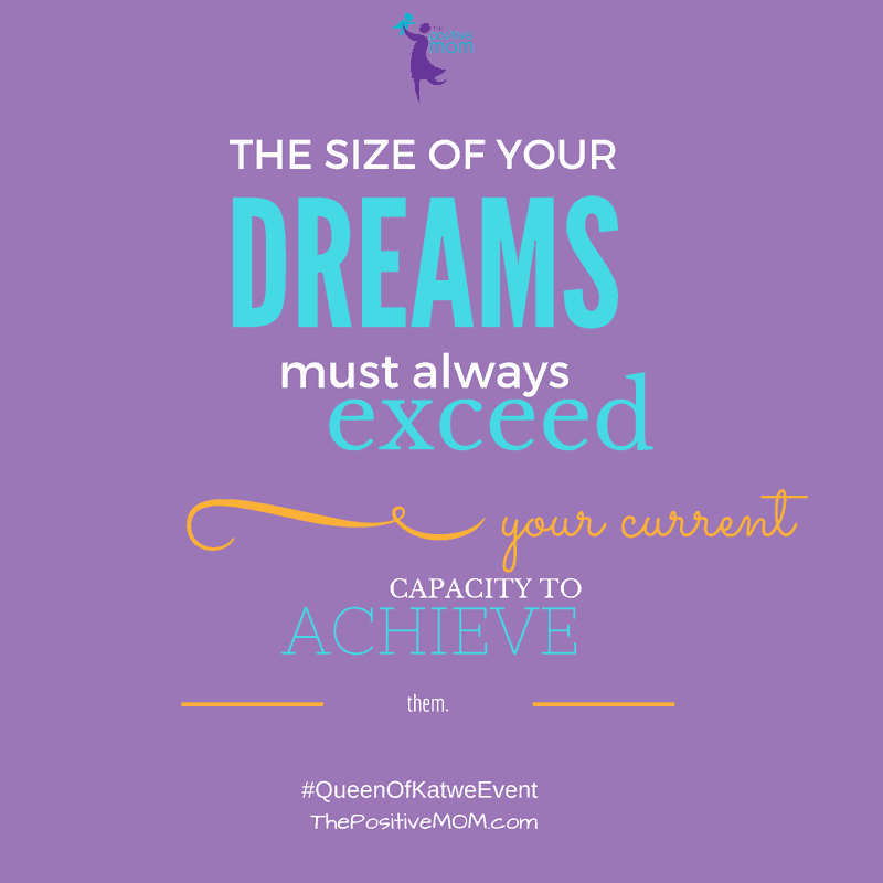 The size of your dreams must always exceed your current capacity to achieve them - Queen Of Katwe quote