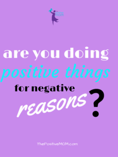 Are you doing positive things for negative reasons?