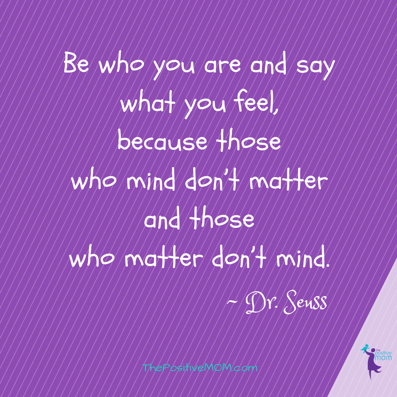 Be who you are and say what you feel, because those who mind don't matter and those who matter don't mind. - Dr. Seuss quote