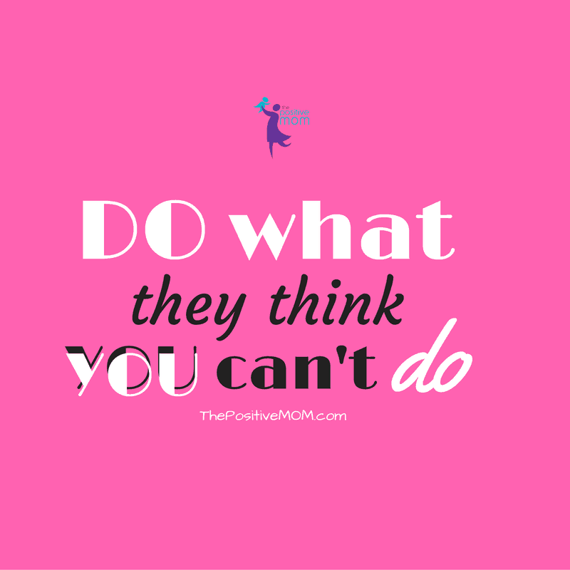 Do what they think you can't do!