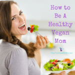 How to be a healthy vegan mom