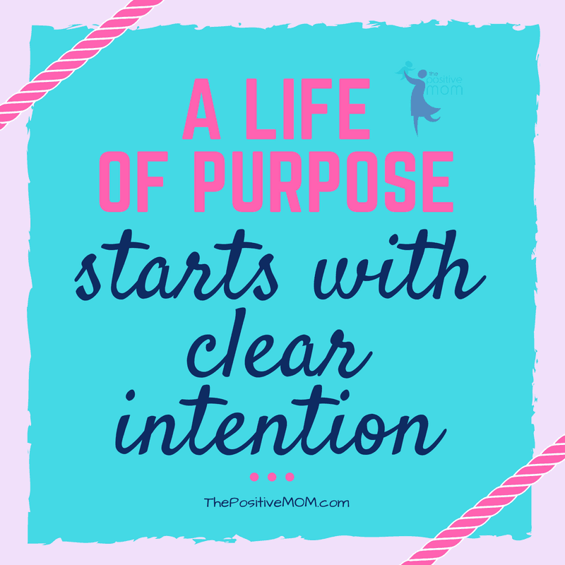 A life of purpose starts with clear intention - Elayna Fernandez ~ The Positive MOM