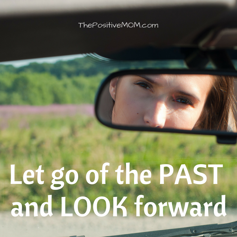 Let go of the past and look forward | Elayna Fernandez ~ The Positive MOM