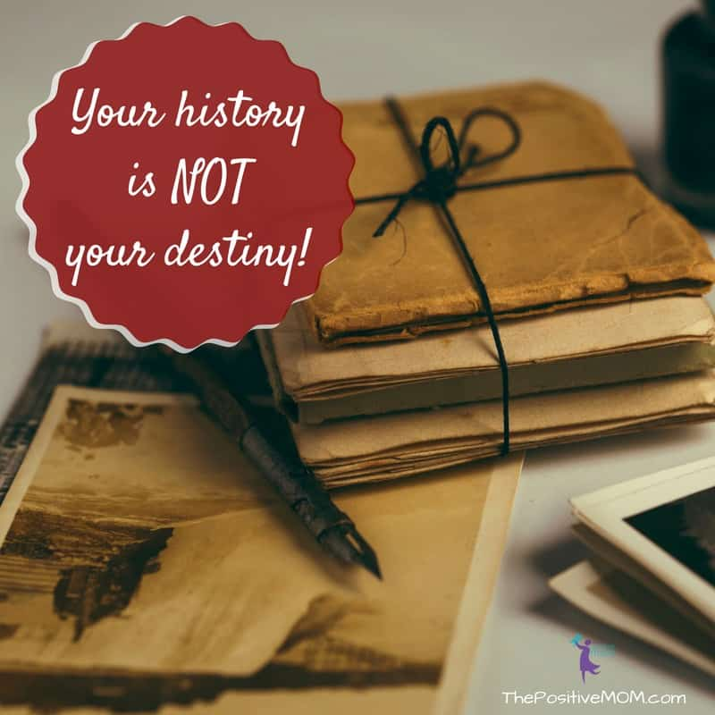 Your history does not define you. Your history is not your destiny. | Elayna Fernandez ~ The Positive MOM