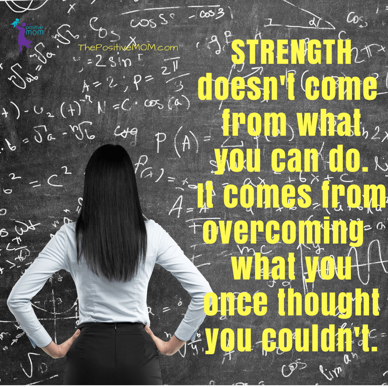 Strength doesn't come from what you can do, it comes from overcoming what you once thought you couldn't. | Elayna Fernandez ~ The Positive MOM