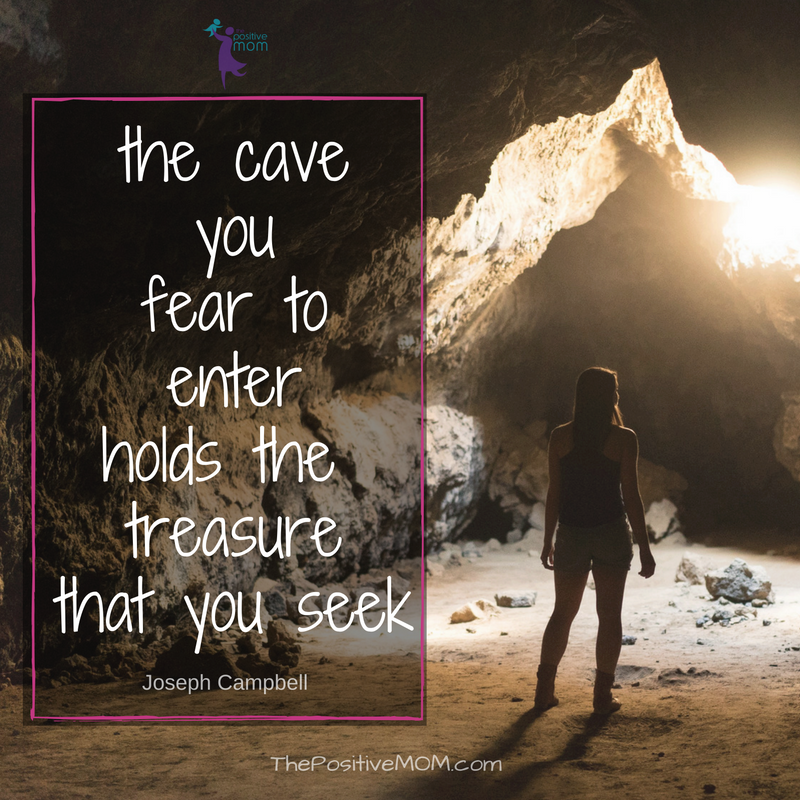The cave you fear to enter holds the treasure that you seek. Joseph Campbell quote