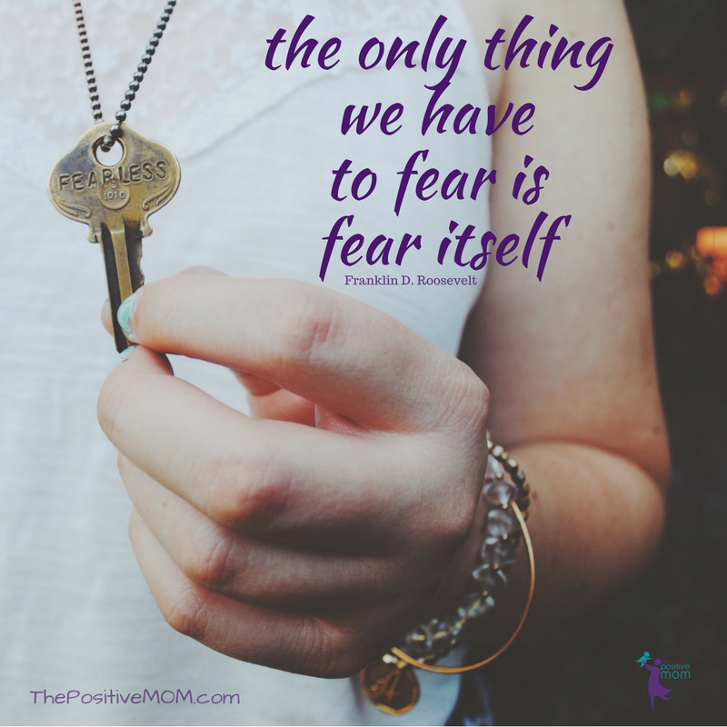 The only thing we have to fear is fear is fear itself. Franklin D. Roosevelt quote