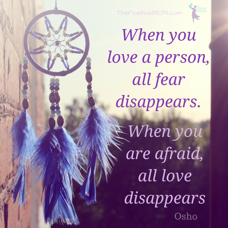 When you love a person, all fear disappears. When you are afraid, all love disappears. Osho quote