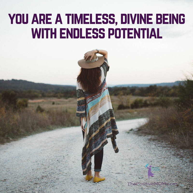You are a timeless divine being with endless potential | Elayna Fernandez ~ The Positive MOM