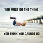 You must do the thing you think you cannot do | Eleanor Roosevelt quote