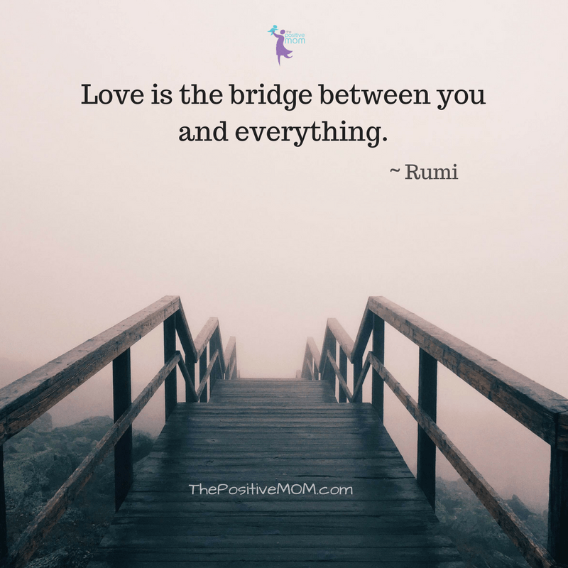 Love is the bridge between you and everything ~ Rumi quotes