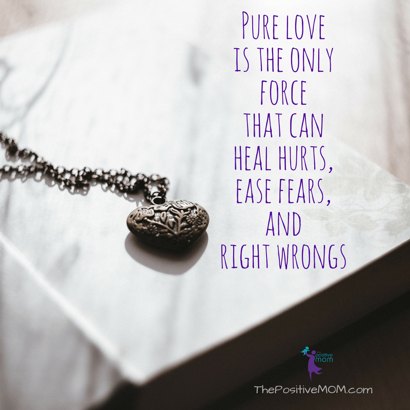 Pure love is the only force that can heal hurts, easy fears, and right wrongs. | Elayna Fernandez ~ The Positive MOM