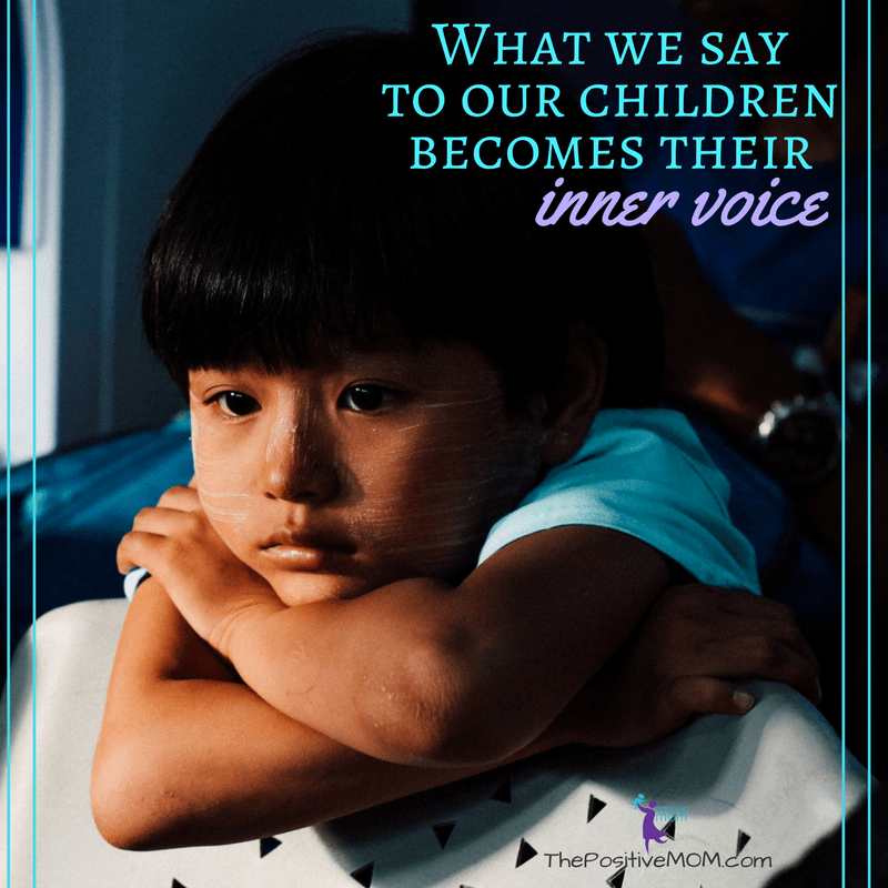 What we say to our children becomes their inner voice. ~ Elayna Fernandez | The Positive MOM