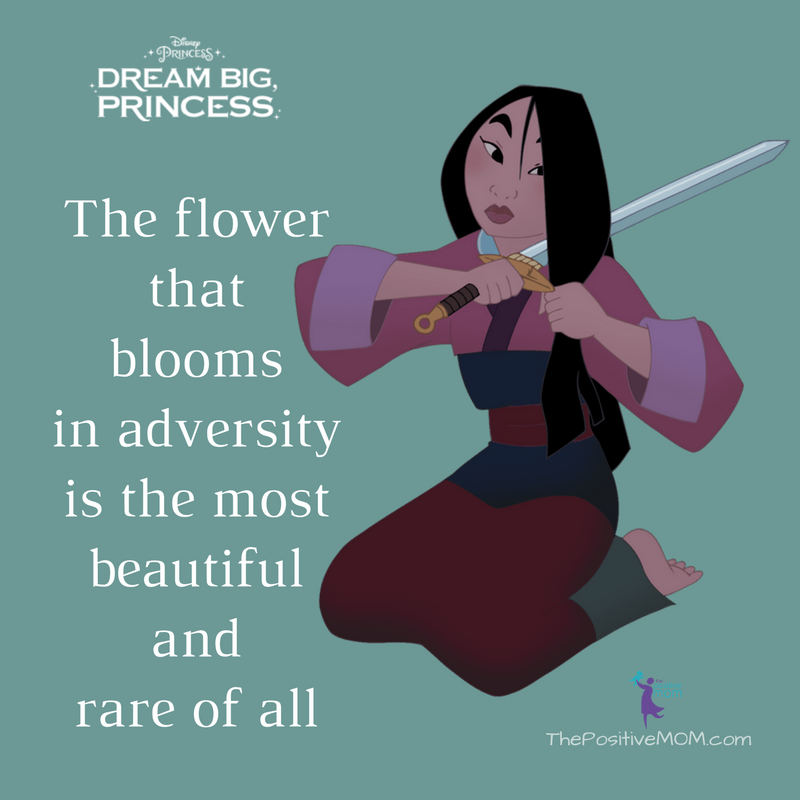 The flower that blooms in adversity is the most beautiful and rare of all. Mulan quotes / Dream Big Princess