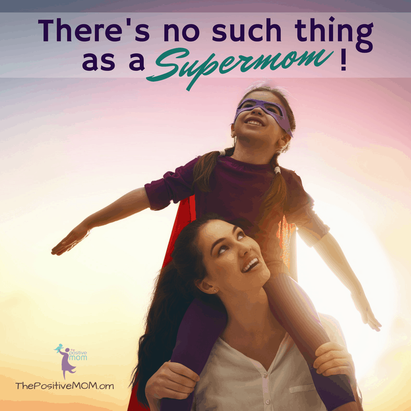 There is no such thing as a Supermom ~ Elayna Fernandez ~ The Positive MOM