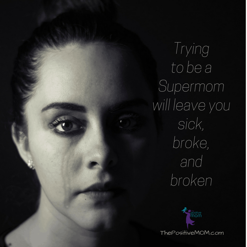 Trying to be a Supermom will leave you sick, broke, and broken. | Elayna Fernandez ~ The Positive MOM