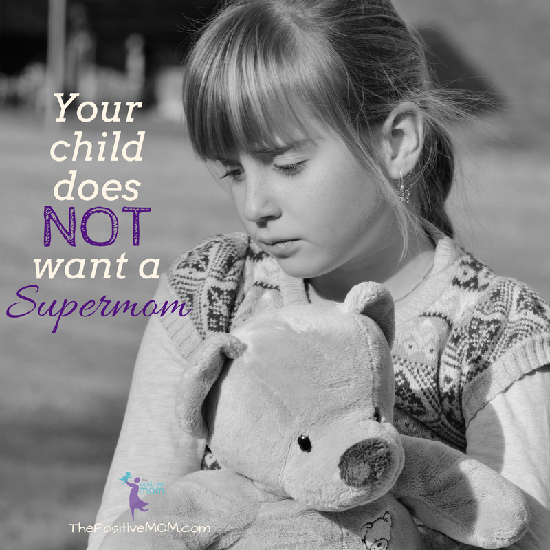 Your child does NOT want a Supermom | Elayna Fernandez ~ The Positive MOM