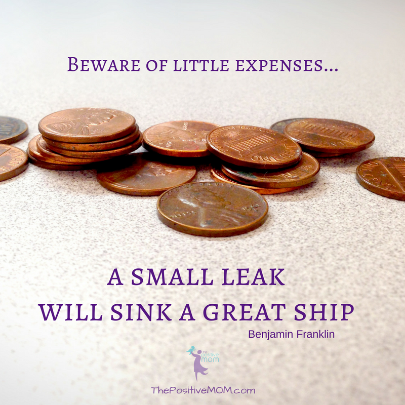 Beware of little expenses. A small leak will sink a great ship. ~ Benjamin Franklin quote