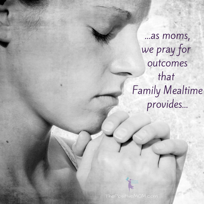 As moms, we pray for outcomes that family mealtime provides | Elayna Fernandez ~ The Positive MOM