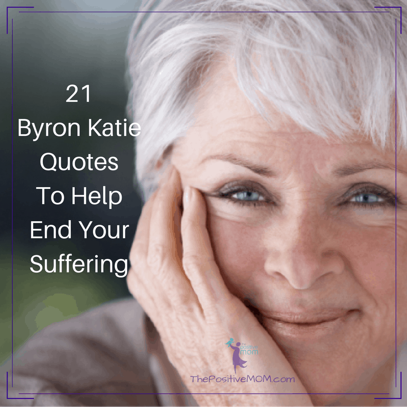 Byron Katie quotes to help end your suffering
