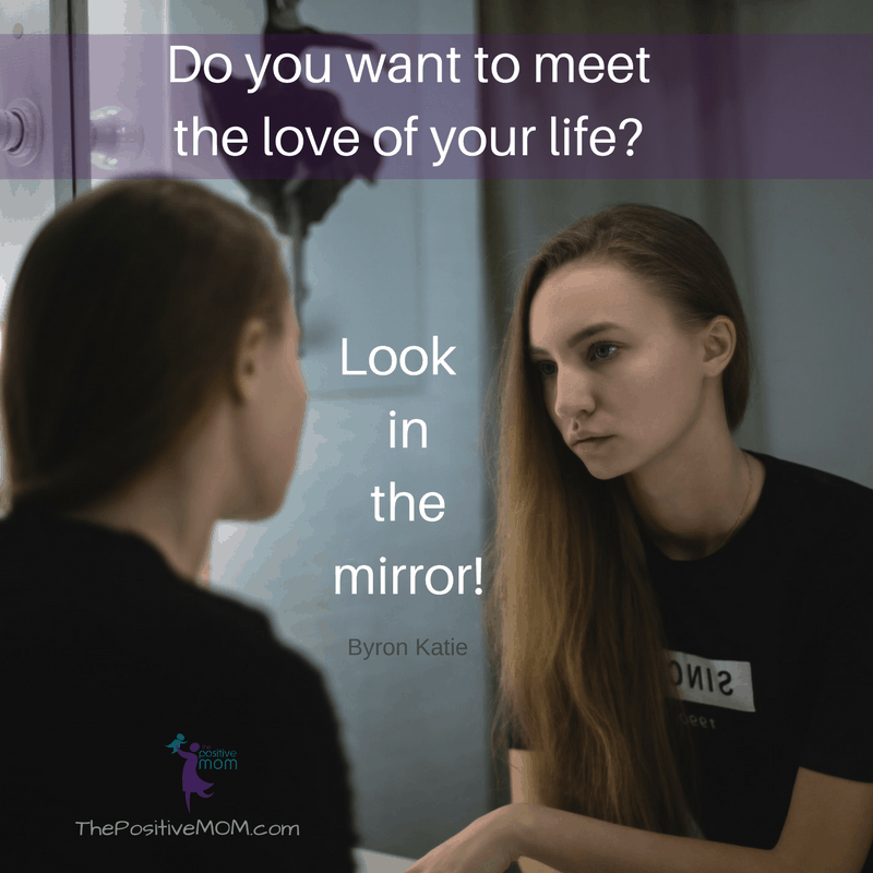Do you want to meet the love of your life? Look in the mirror! ~ Byron Katie quotes