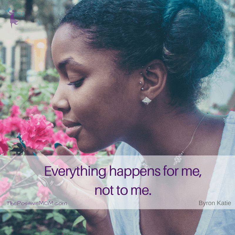 Everything happens for me, not to me. ~ Byron Katie quotes