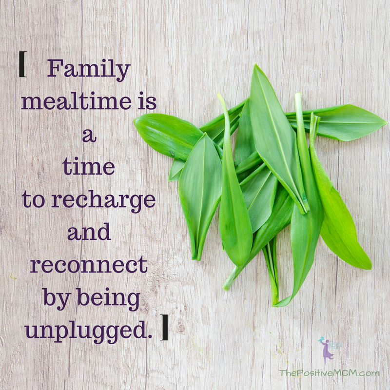 family meal time is a time to recharge and reconnect by being unplugged | Elayna Fernandez ~ The Positive MOM