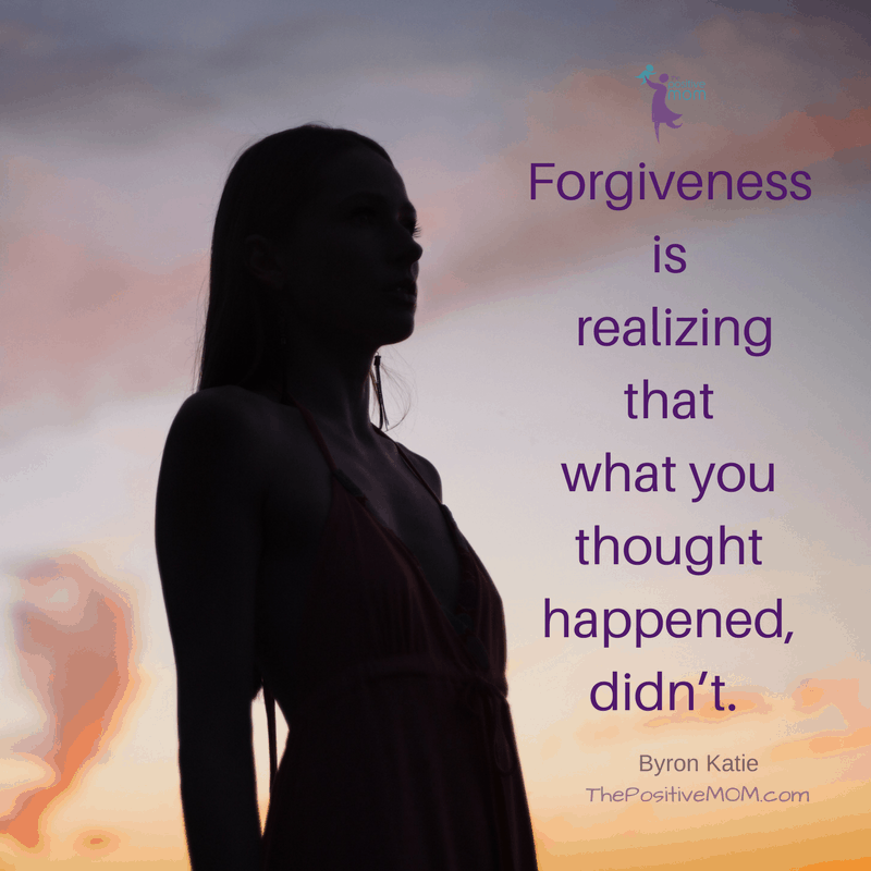 Forgiveness is realizing that what you thought happened didn't. ~ Byron Katie quotes