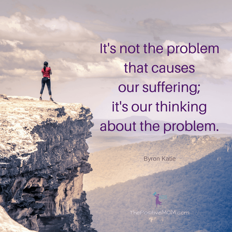 It's not the problem that causes our suffering; it's our thinking about the problem. ~ Byron Katie quotes