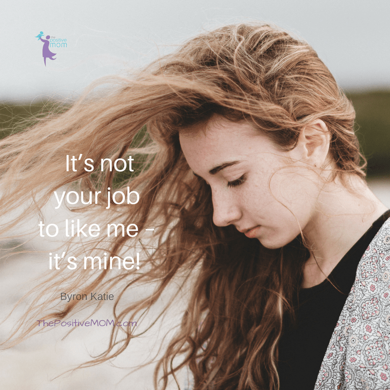 It's not your job to like me, it's mine. Byron Katie quotes