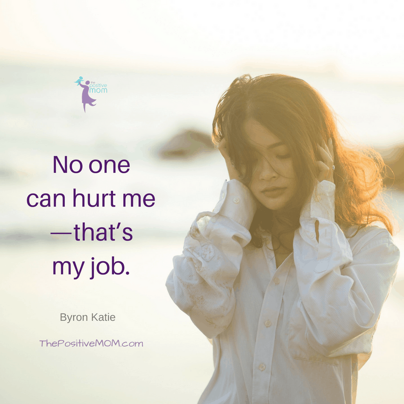 No one can hurt me - that's my job! ~ Byron Katie quotes