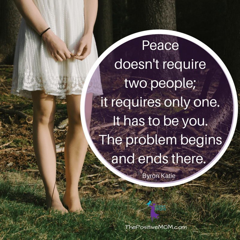 Peace doesn't require two people. It requires only one. It has to be you. The problem begins and ends there. ~ Byron Katie quotes