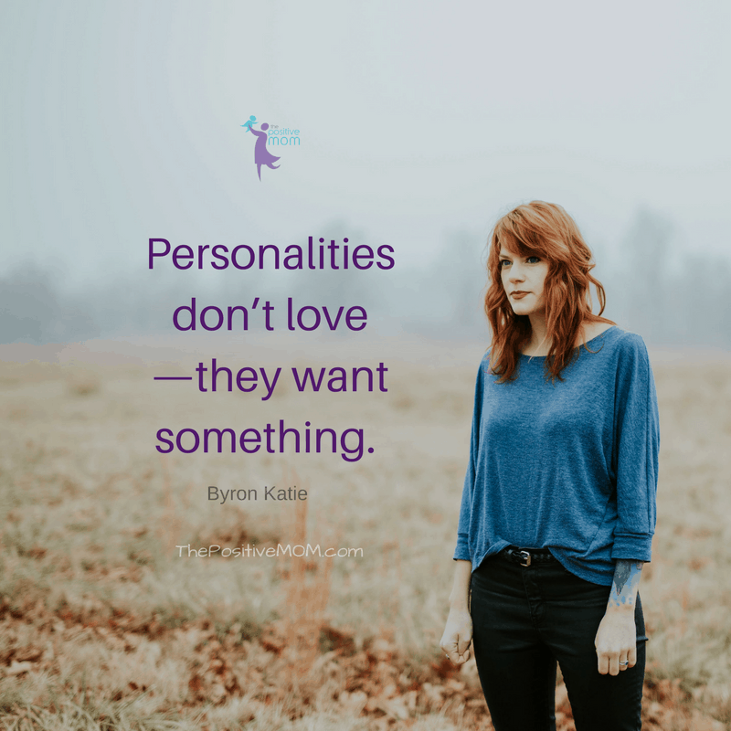 Personalities don't love—they want something. ~ Byron Katie quotes