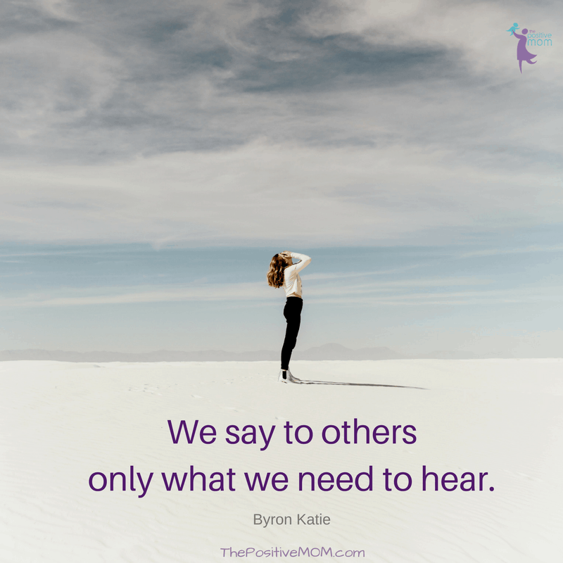 We say to others only what we need to hear. ~ Byron Katie quotes